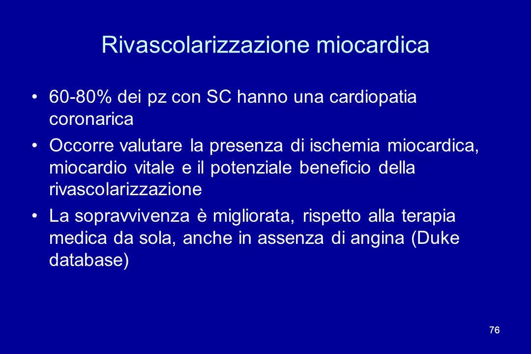 76 Rivascolarizzazione miocardica 60-80% dei pz con SC hanno una cardiopatia coronarica Occorre valutare la presenza di ischemia miocardica, miocardio