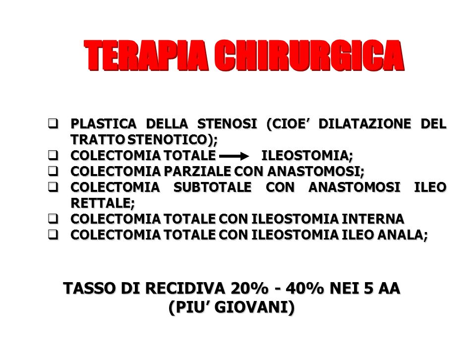 PLASTICA DELLA STENOSI (CIOE DILATAZIONE DEL TRATTO STENOTICO); PLASTICA DELLA STENOSI (CIOE DILATAZIONE DEL TRATTO STENOTICO); COLECTOMIA TOTALE ILEO