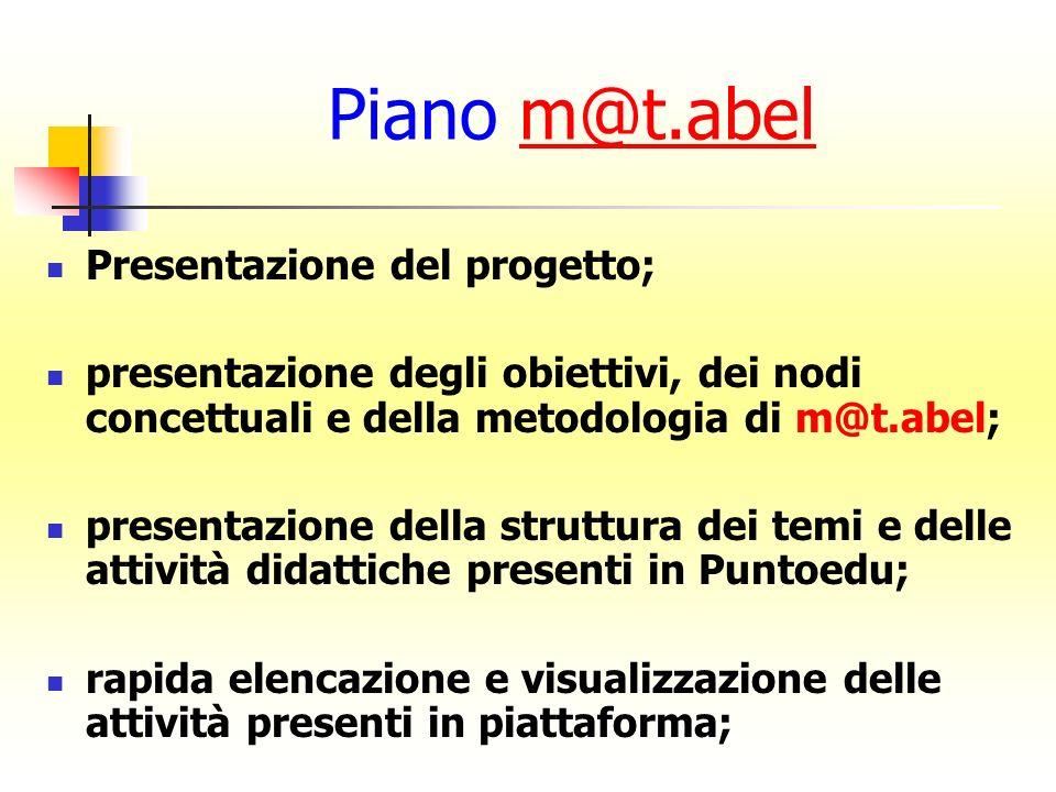 Piano m@t.abelm@t.abel Presentazione del progetto; presentazione degli obiettivi, dei nodi concettuali e della metodologia di m@t.abel; presentazione