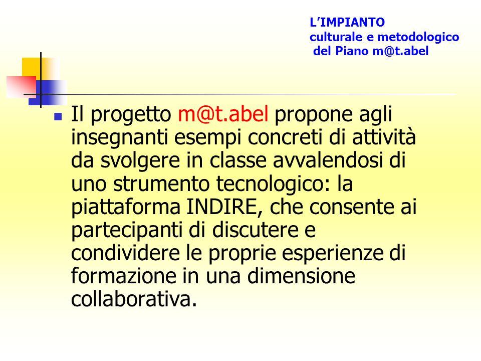 Il progetto m@t.abel propone agli insegnanti esempi concreti di attività da svolgere in classe avvalendosi di uno strumento tecnologico: la piattaform