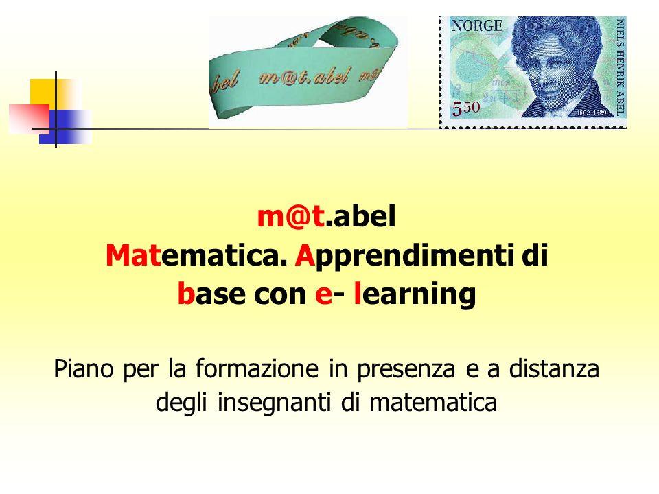 m@t.abel Matematica. Apprendimenti di base con e- learning Piano per la formazione in presenza e a distanza degli insegnanti di matematica