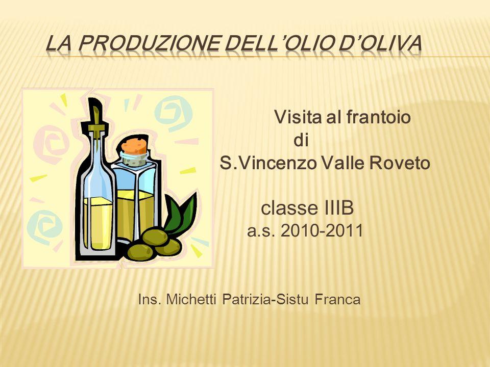 Visita al frantoio di S.Vincenzo Valle Roveto classe IIIB a.s. 2010-2011 Ins. Michetti Patrizia-Sistu Franca