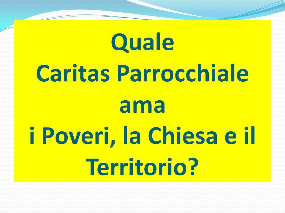 Quale Caritas Parrocchiale ama i Poveri, la Chiesa e il Territorio?