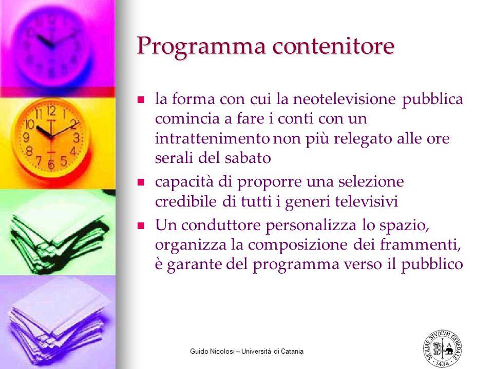Guido Nicolosi – Università di Catania Programma contenitore la forma con cui la neotelevisione pubblica comincia a fare i conti con un intratteniment