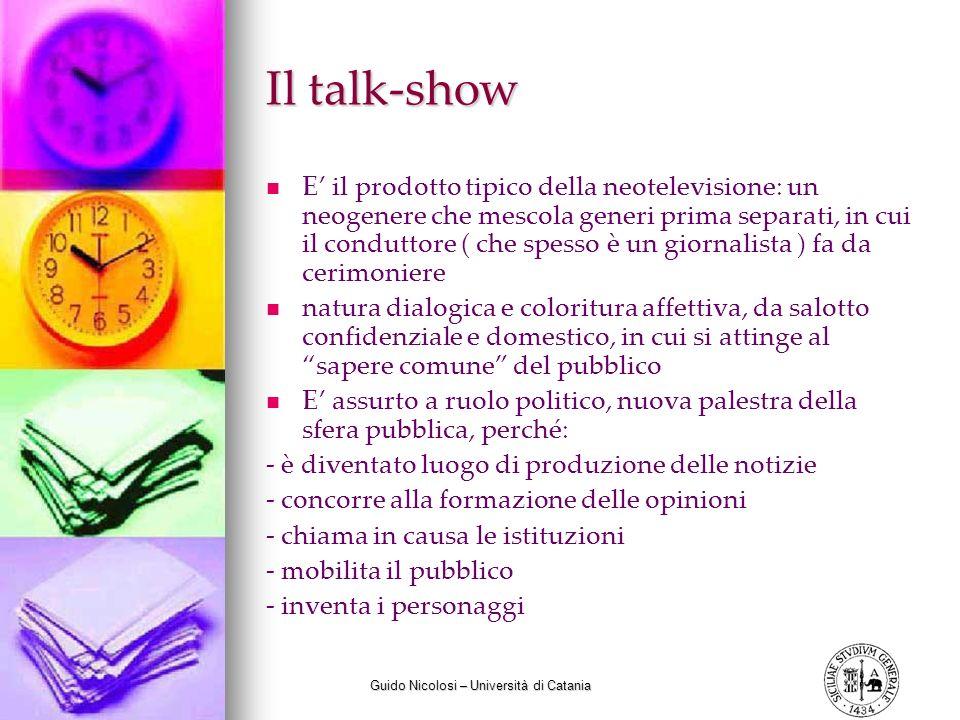 Guido Nicolosi – Università di Catania Il talk-show E il prodotto tipico della neotelevisione: un neogenere che mescola generi prima separati, in cui