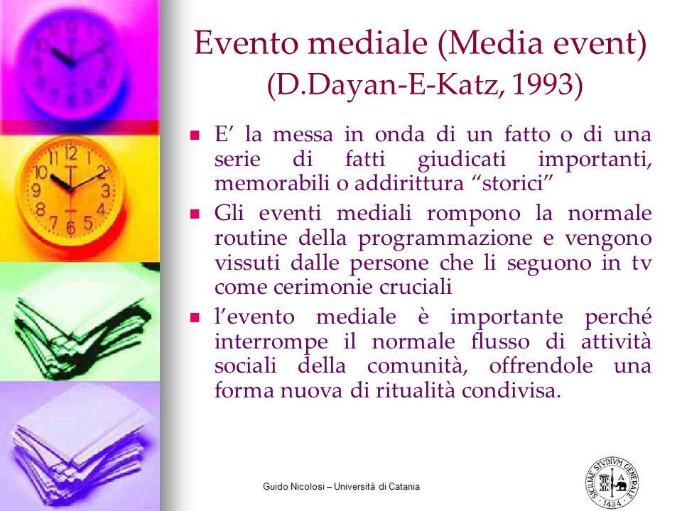 Guido Nicolosi – Università di Catania Evento mediale (Media event) (D.Dayan-E-Katz, 1993) E la messa in onda di un fatto o di una serie di fatti giud