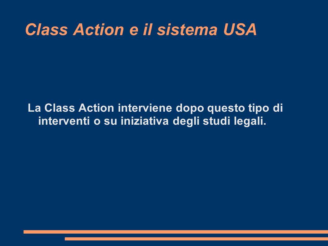 Class Action e il sistema USA La Class Action interviene dopo questo tipo di interventi o su iniziativa degli studi legali.