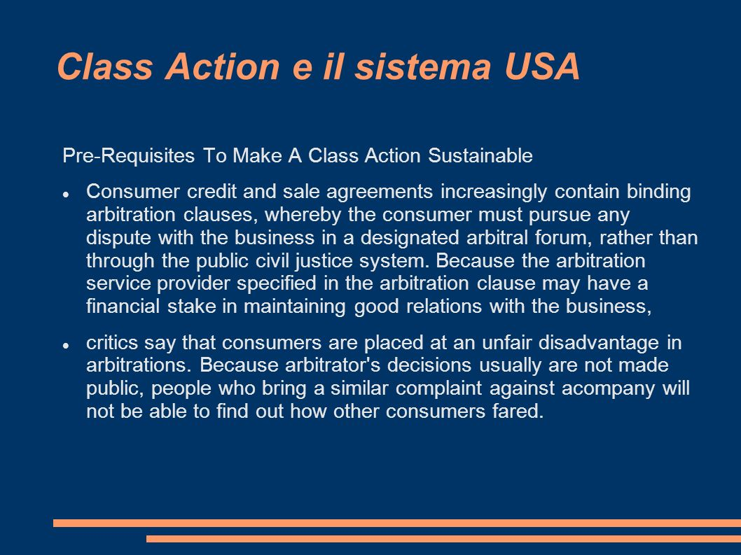 Class Action e il sistema USA Pre-Requisites To Make A Class Action Sustainable Consumer credit and sale agreements increasingly contain binding arbit