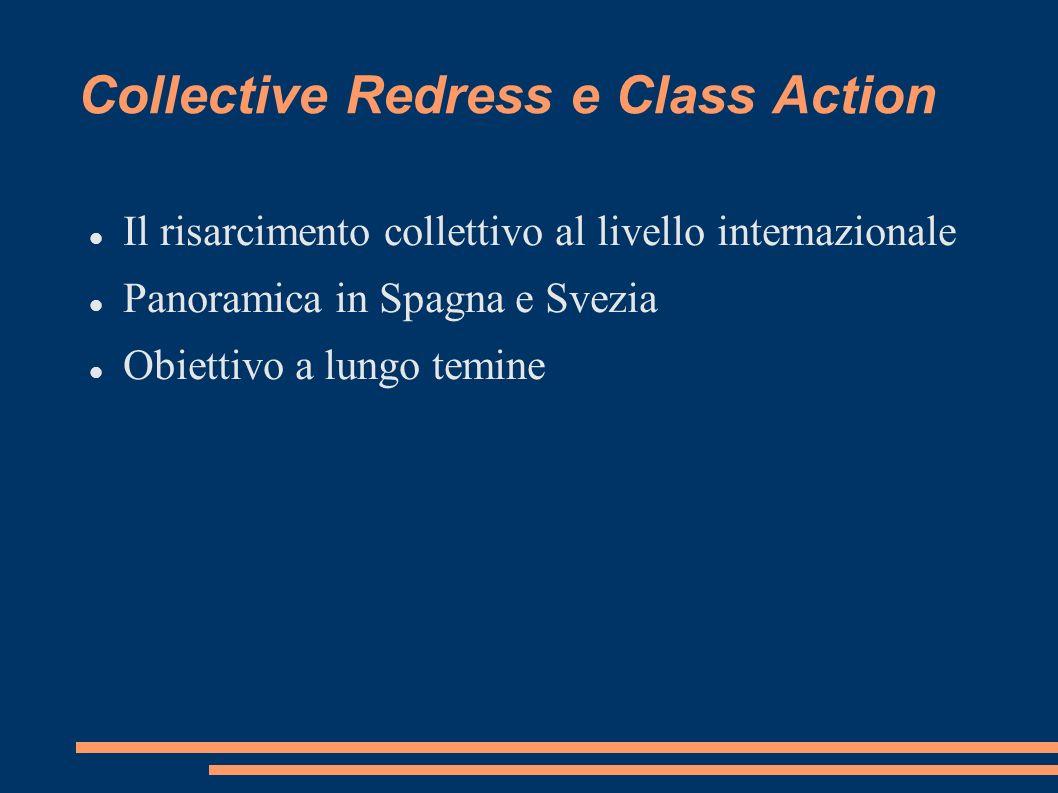 Collective Redress e Class Action Il risarcimento collettivo al livello internazionale Panoramica in Spagna e Svezia Obiettivo a lungo temine