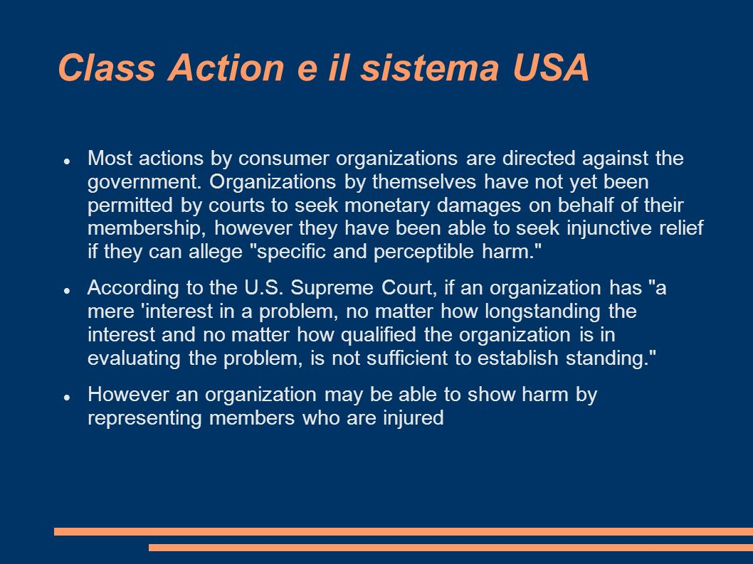 Class Action e il sistema USA Most actions by consumer organizations are directed against the government. Organizations by themselves have not yet bee
