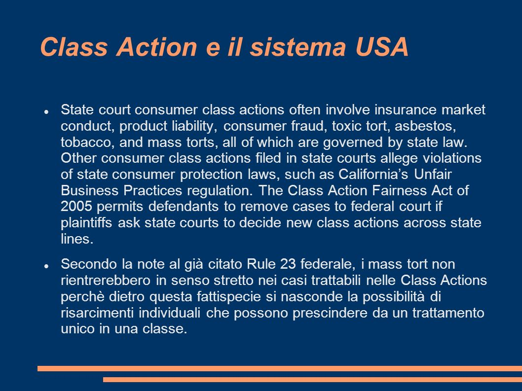 Class Action e il sistema USA State court consumer class actions often involve insurance market conduct, product liability, consumer fraud, toxic tort