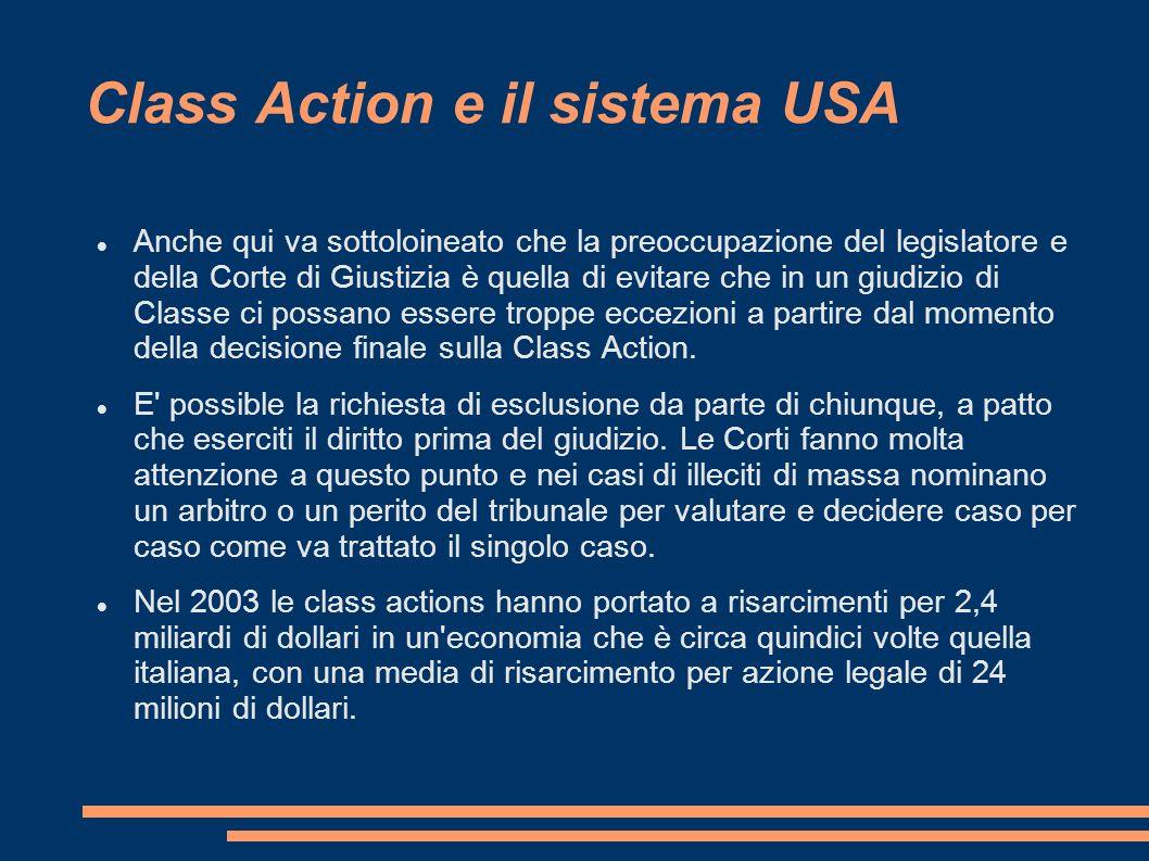 Class Action e il sistema USA Anche qui va sottoloineato che la preoccupazione del legislatore e della Corte di Giustizia è quella di evitare che in un giudizio di Classe ci possano essere troppe eccezioni a partire dal momento della decisione finale sulla Class Action.