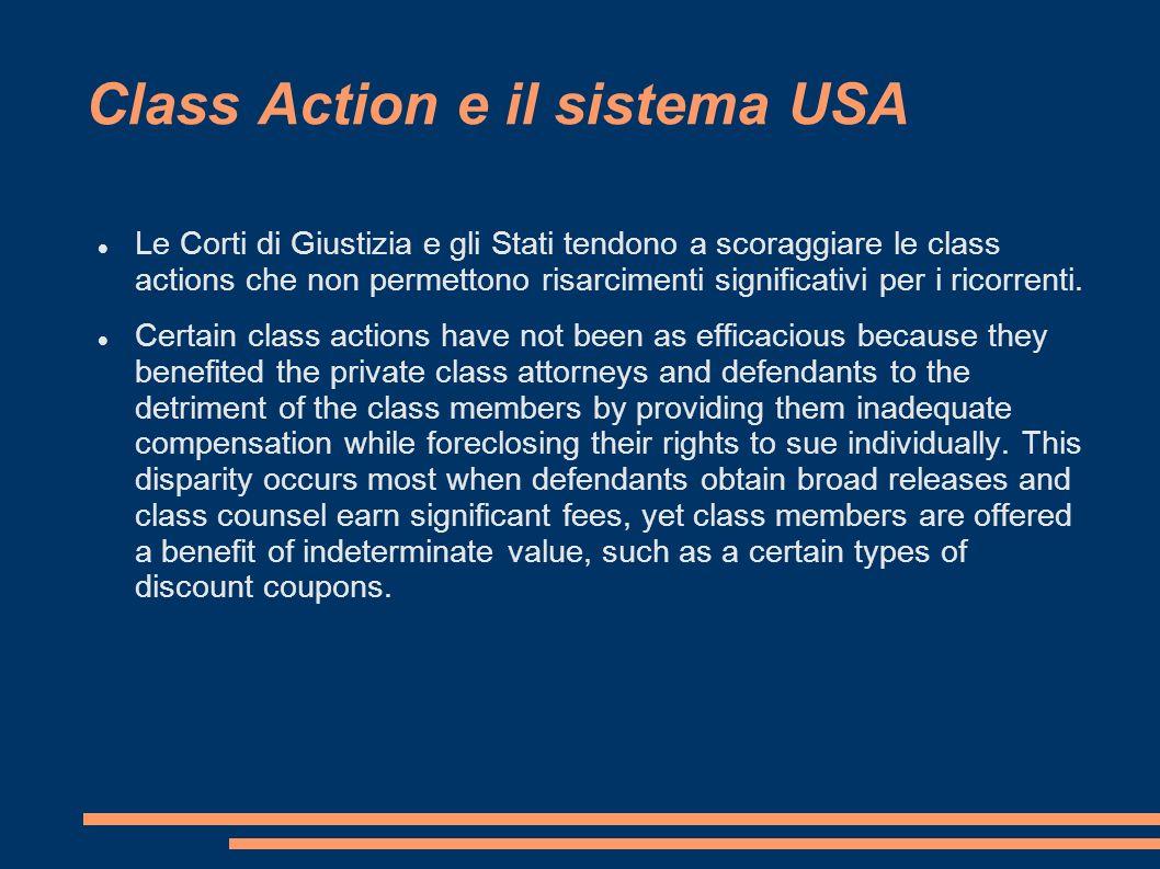 Class Action e il sistema USA Le Corti di Giustizia e gli Stati tendono a scoraggiare le class actions che non permettono risarcimenti significativi per i ricorrenti.