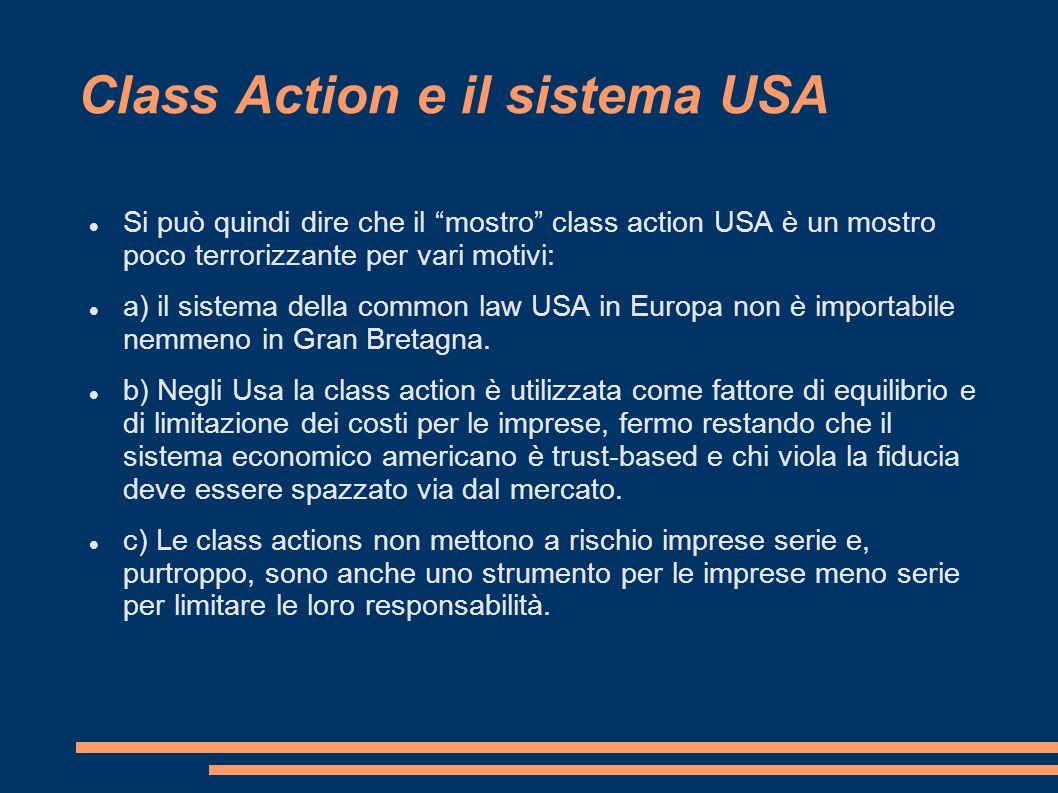 Class Action e il sistema USA Si può quindi dire che il mostro class action USA è un mostro poco terrorizzante per vari motivi: a) il sistema della common law USA in Europa non è importabile nemmeno in Gran Bretagna.