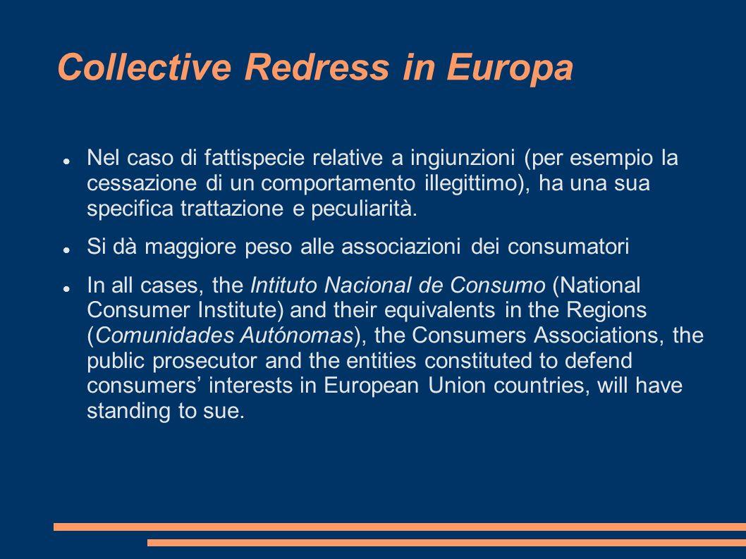 Collective Redress in Europa Nel caso di fattispecie relative a ingiunzioni (per esempio la cessazione di un comportamento illegittimo), ha una sua specifica trattazione e peculiarità.