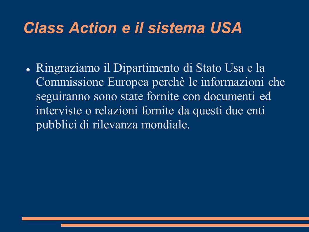 Class Action e il sistema USA Ringraziamo il Dipartimento di Stato Usa e la Commissione Europea perchè le informazioni che seguiranno sono state fornite con documenti ed interviste o relazioni fornite da questi due enti pubblici di rilevanza mondiale.