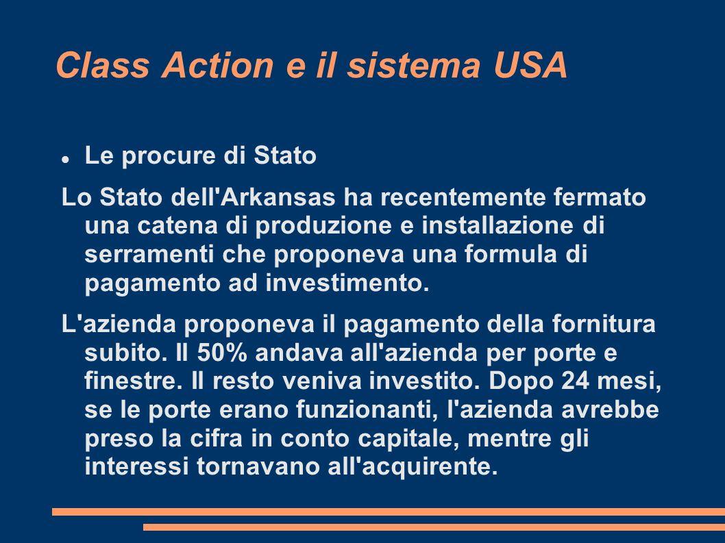 Class Action e il sistema USA Le procure di Stato Lo Stato dell Arkansas ha recentemente fermato una catena di produzione e installazione di serramenti che proponeva una formula di pagamento ad investimento.