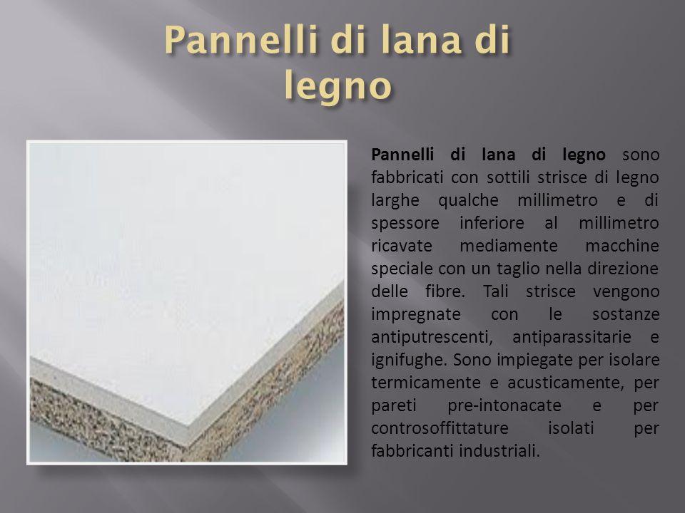 Pannelli di lana di legno sono fabbricati con sottili strisce di legno larghe qualche millimetro e di spessore inferiore al millimetro ricavate mediam