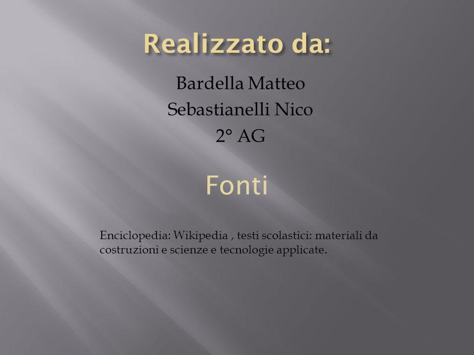 Bardella Matteo Sebastianelli Nico 2° AG Fonti Enciclopedia: Wikipedia, testi scolastici: materiali da costruzioni e scienze e tecnologie applicate.