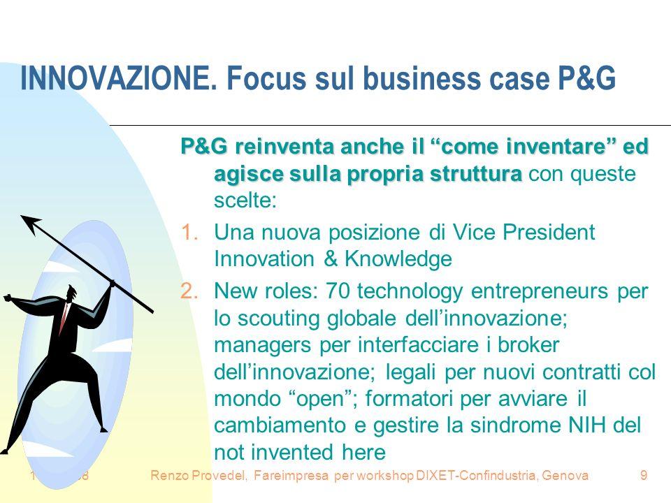 16.6.2008Renzo Provedel, Fareimpresa per workshop DIXET-Confindustria, Genova9 INNOVAZIONE. Focus sul business case P&G P&G reinventa anche il come in