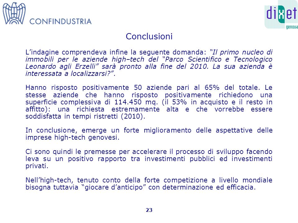 Conclusioni Lindagine comprendeva infine la seguente domanda: Il primo nucleo di immobili per le aziende high–tech del Parco Scientifico e Tecnologico Leonardo agli Erzelli sarà pronto alla fine del 2010.