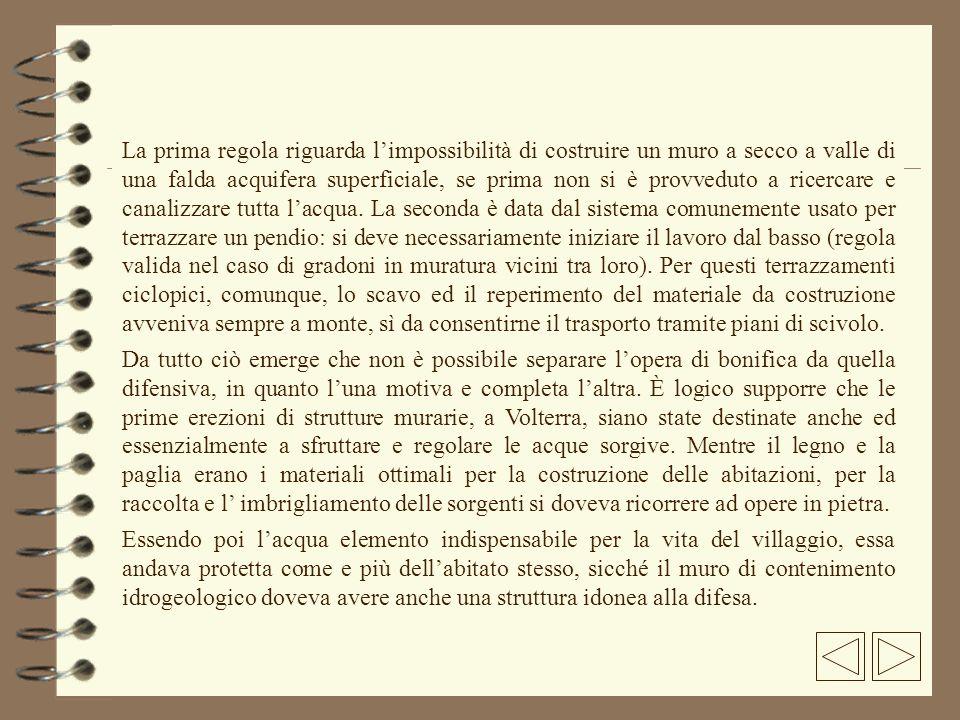 In un epoca di scarse nozioni di edilizia, com era quella dei primi insediamenti, la conformazione del monte su cui sorge Volterra rispondeva già in pieno allesigenza difensiva.