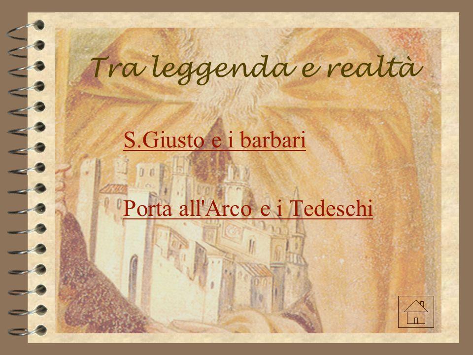 Tra leggenda e realtà S.Giusto e i barbari Porta all Arco e i Tedeschi