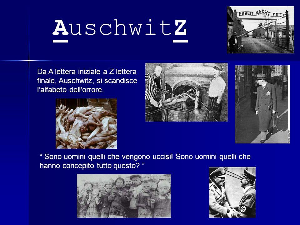 Da A lettera iniziale a Z lettera finale, Auschwitz, si scandisce lalfabeto dellorrore.