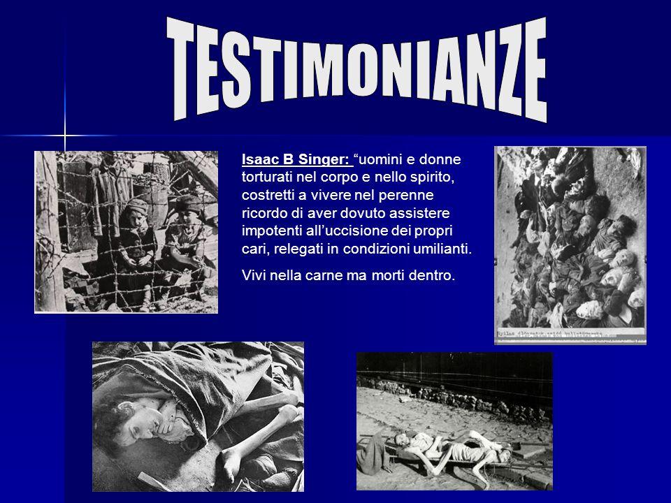 Isaac B Singer: uomini e donne torturati nel corpo e nello spirito, costretti a vivere nel perenne ricordo di aver dovuto assistere impotenti alluccisione dei propri cari, relegati in condizioni umilianti.