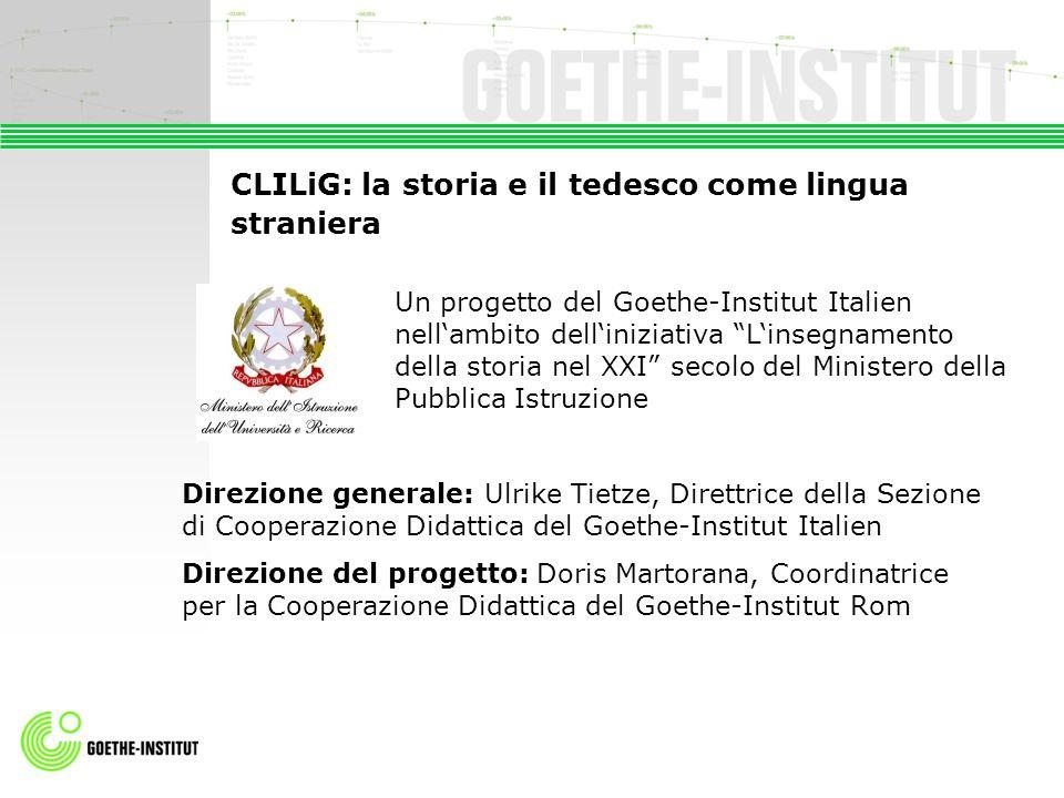 CLILiG: la storia e il tedesco come lingua straniera Un progetto del Goethe-Institut Italien nellambito delliniziativa Linsegnamento della storia nel