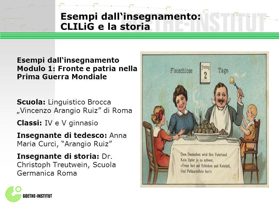 Esempi dallinsegnamento: CLILiG e la storia Esempi dallinsegnamento Modulo 1: Fronte e patria nella Prima Guerra Mondiale Scuola: Linguistico Brocca V