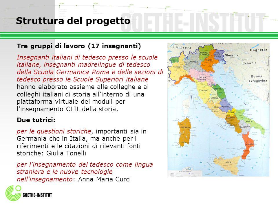 Struttura del progetto Tre gruppi di lavoro (17 insegnanti) Insegnanti italiani di tedesco presso le scuole italiane, insegnanti madrelingue di tedesc