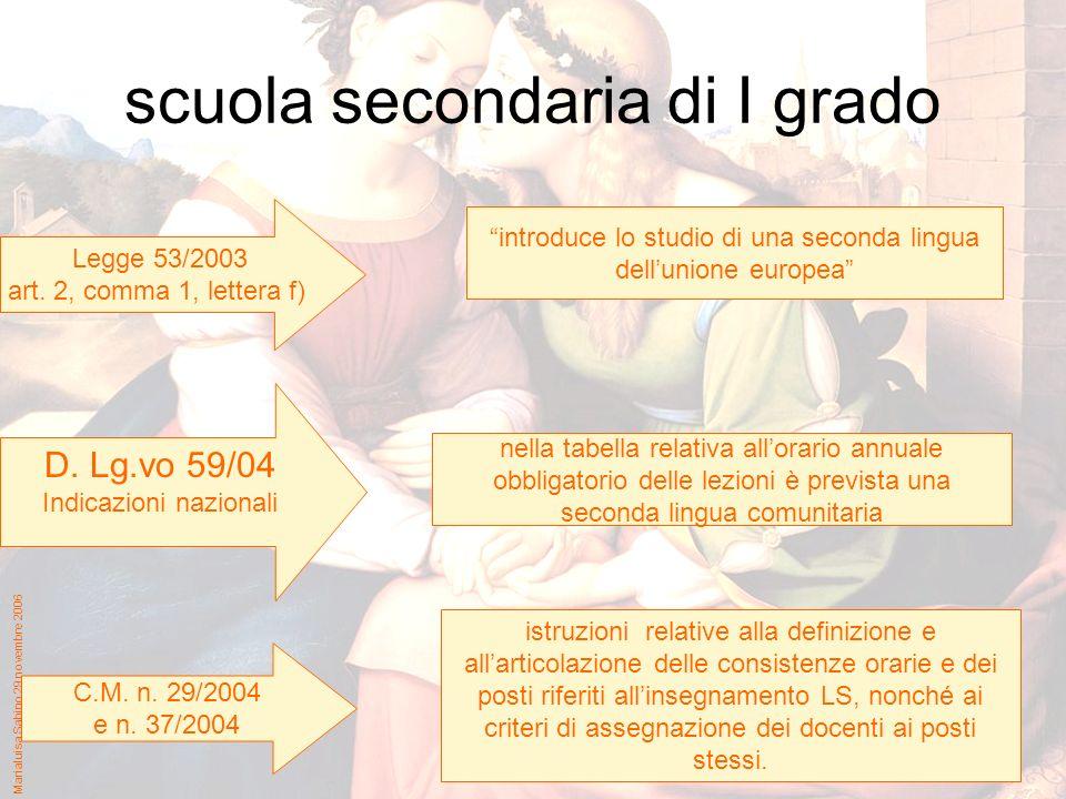 Marialuisa Sabino 29 novembre 2006 scuola secondaria di I grado Legge 53/2003 art. 2, comma 1, lettera f) introduce lo studio di una seconda lingua de