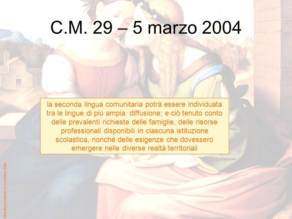 Marialuisa Sabino 29 novembre 2006 C.M. 29 – 5 marzo 2004 la seconda lingua comunitaria potrà essere individuata tra le lingue di più ampia diffusione