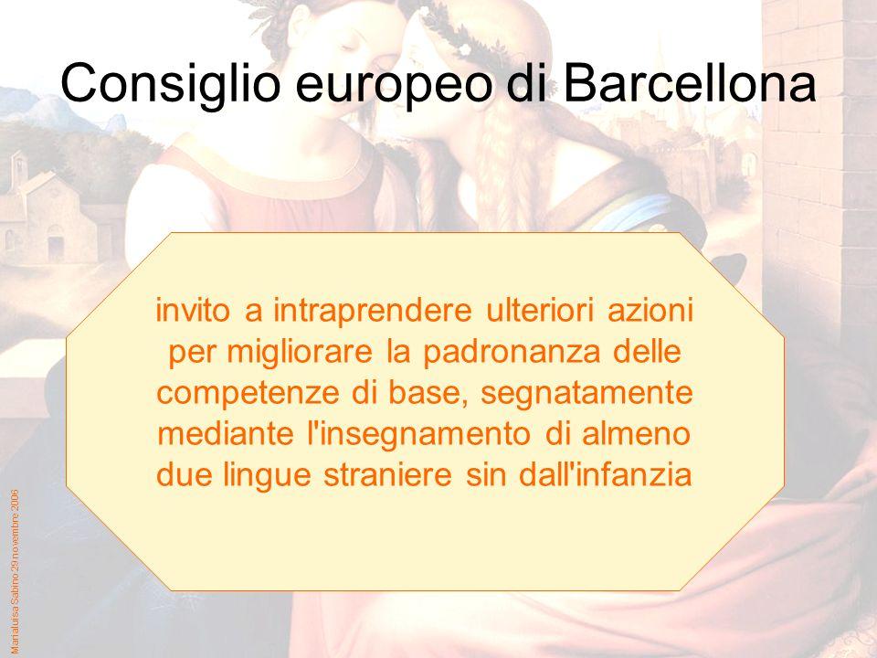 Marialuisa Sabino 29 novembre 2006 Consiglio europeo di Barcellona invito a intraprendere ulteriori azioni per migliorare la padronanza delle competenze di base, segnatamente mediante l insegnamento di almeno due lingue straniere sin dall infanzia