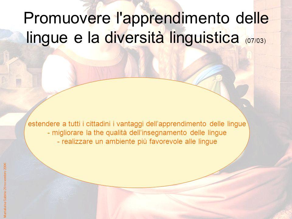 Marialuisa Sabino 29 novembre 2006 Promuovere l apprendimento delle lingue e la diversità linguistica (07/03) estendere a tutti i cittadini i vantaggi dellapprendimento delle lingue - migliorare la the qualità dellinsegnamento delle lingue - realizzare un ambiente più favorevole alle lingue