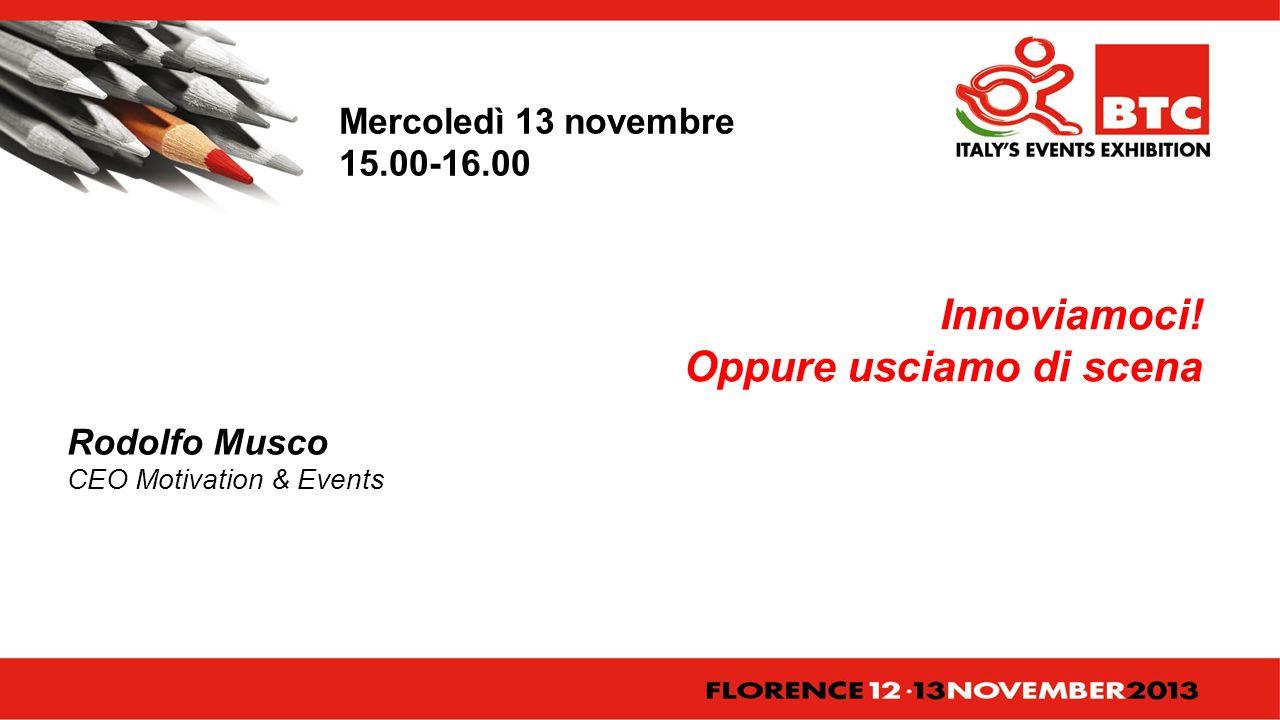 Rodolfo Musco CEO Motivation & Events Mercoledì 13 novembre 15.00-16.00 Innoviamoci.