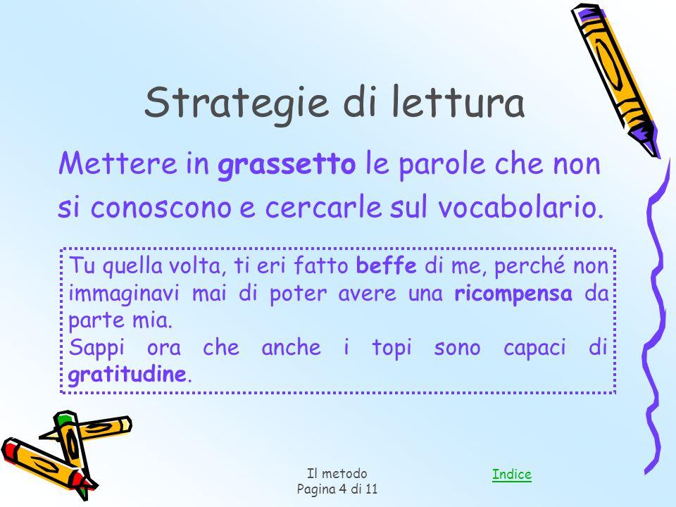 Indice Il metodo Pagina 4 di 11 Mettere in grassetto le parole che non si conoscono e cercarle sul vocabolario.