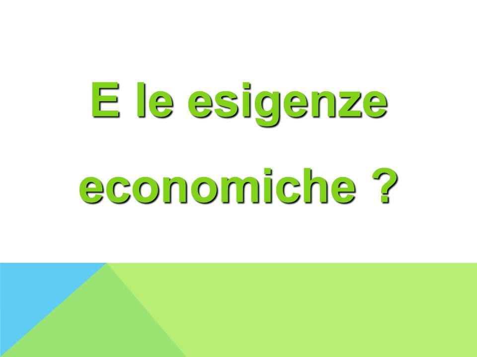 E le esigenze economiche ?
