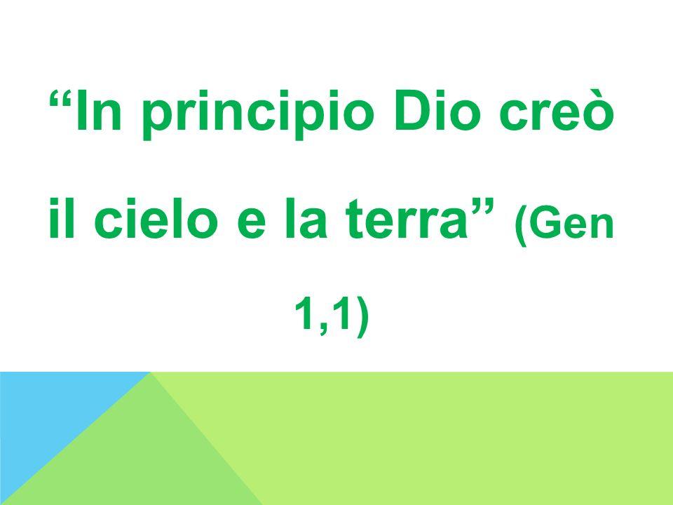 In principio Dio creò il cielo e la terra (Gen 1,1)