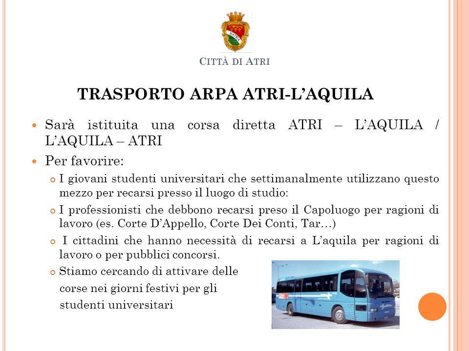 TRASPORTO ARPA ATRI-LAQUILA Sarà istituita una corsa diretta ATRI – LAQUILA / LAQUILA – ATRI Per favorire: I giovani studenti universitari che settima