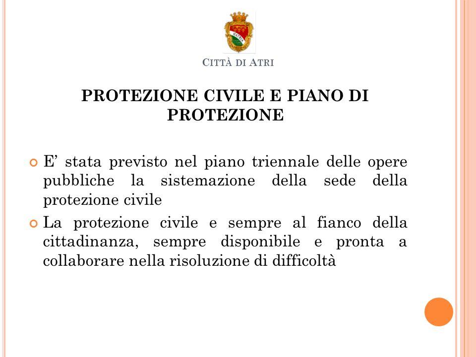 PROTEZIONE CIVILE E PIANO DI PROTEZIONE E stata previsto nel piano triennale delle opere pubbliche la sistemazione della sede della protezione civile