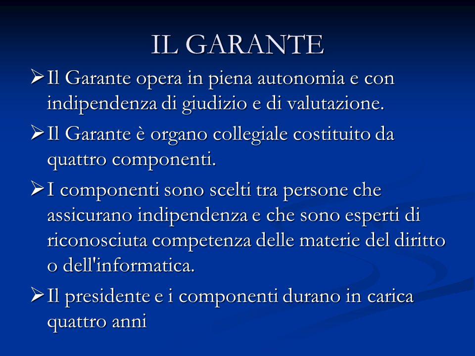 IL GARANTE Il Garante opera in piena autonomia e con indipendenza di giudizio e di valutazione. Il Garante opera in piena autonomia e con indipendenza
