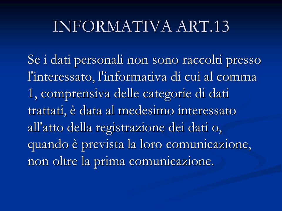 INFORMATIVA ART.13 Se i dati personali non sono raccolti presso l'interessato, l'informativa di cui al comma 1, comprensiva delle categorie di dati tr