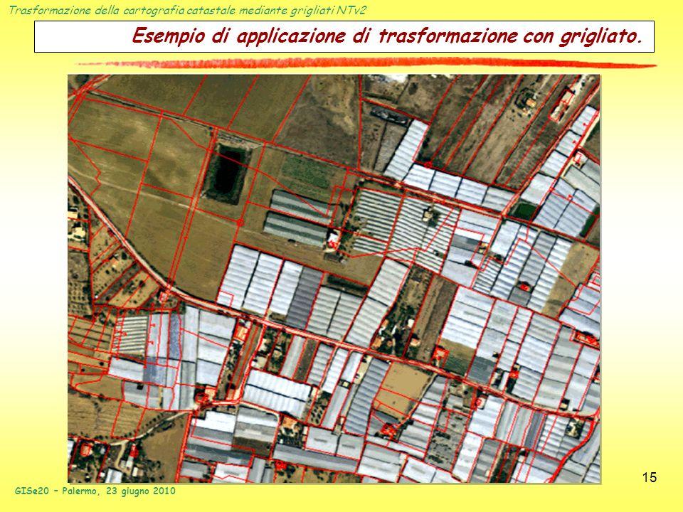 Trasformazione della cartografia catastale mediante grigliati NTv2 GISe20 – Palermo, 23 giugno 2010 15 Esempio di applicazione di trasformazione con g