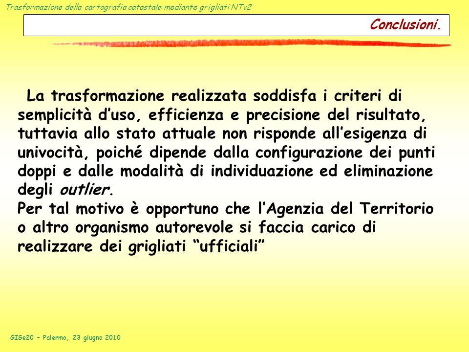 Trasformazione della cartografia catastale mediante grigliati NTv2 GISe20 – Palermo, 23 giugno 2010 La trasformazione realizzata soddisfa i criteri di