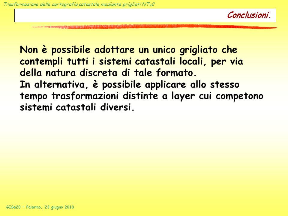 Trasformazione della cartografia catastale mediante grigliati NTv2 GISe20 – Palermo, 23 giugno 2010 Non è possibile adottare un unico grigliato che co