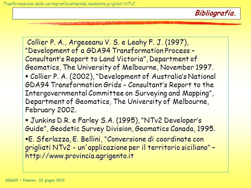 Trasformazione della cartografia catastale mediante grigliati NTv2 GISe20 – Palermo, 23 giugno 2010 Bibliografia. Collier P. A., Argeseanu V. S. e Lea