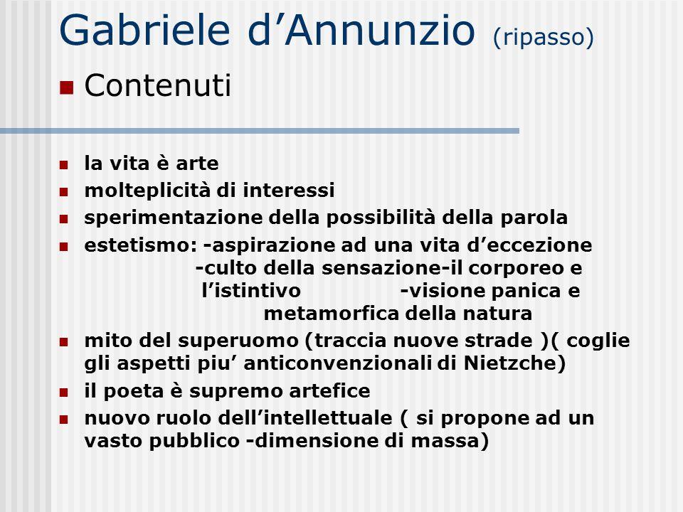 Gabriele dAnnunzio (ripasso) Contenuti la vita è arte molteplicità di interessi sperimentazione della possibilità della parola estetismo: -aspirazione
