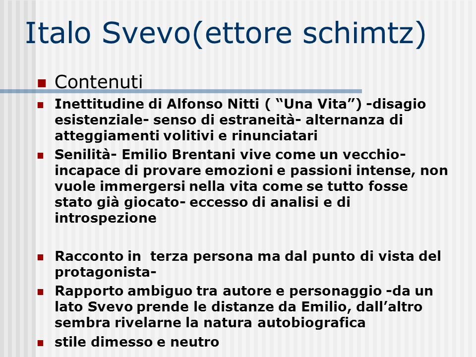 Italo Svevo(ettore schimtz) Contenuti Inettitudine di Alfonso Nitti ( Una Vita) -disagio esistenziale- senso di estraneità- alternanza di atteggiament
